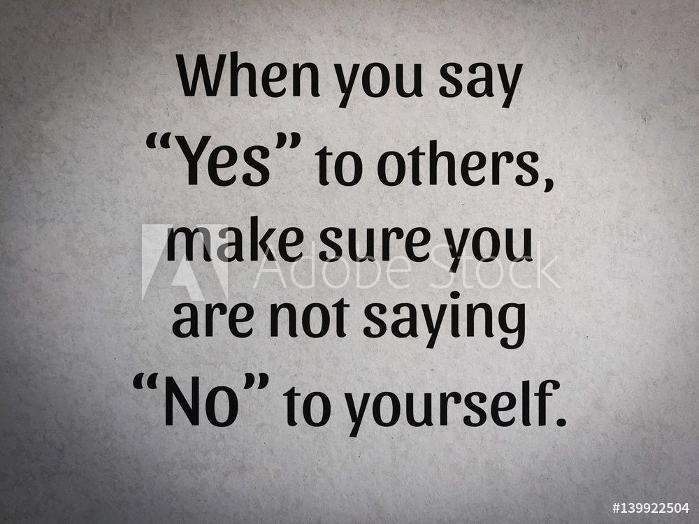 """Når du siger """"ja"""" til andre, sørg for du ikke siger """"nej"""" til dig selv."""